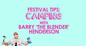 Festival Tips: Camping – With Barry The Blender