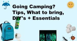 Going Camping? Tips, What to bring, DIY;s + essentials